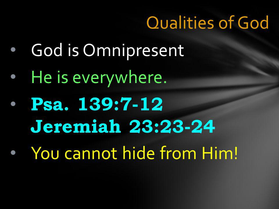 Qualities of God God is Omnipresent He is everywhere.