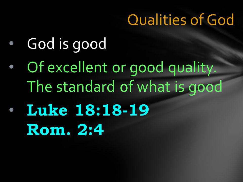 Qualities of God God is good Of excellent or good quality.