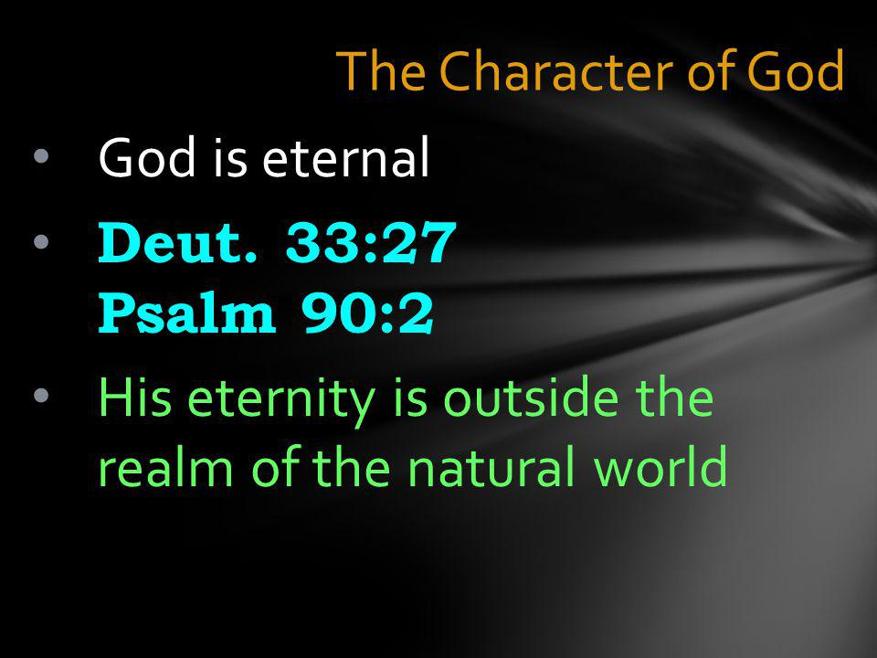 The Character of God God is eternal Deut.