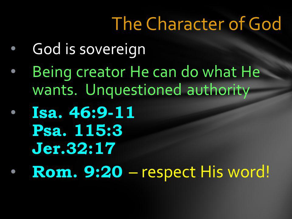 The Character of God God is sovereign Being creator He can do what He wants.