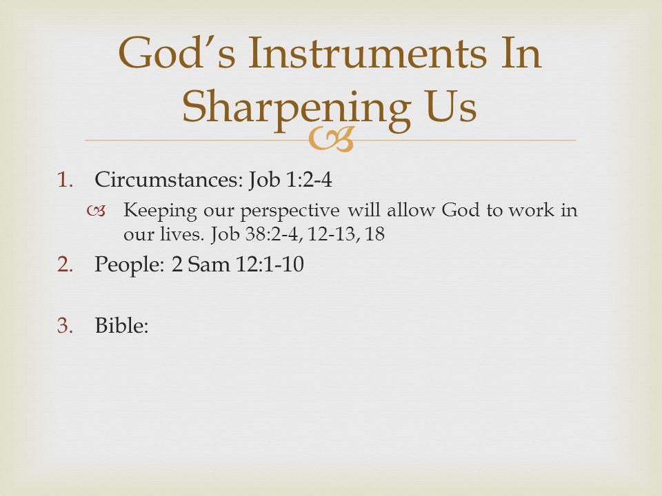  1.Circumstances: Job 1:2-4  Keeping our perspective will allow God to work in our lives. Job 38:2-4, 12-13, 18 2.People: 2 Sam 12:1-10 3.Bible: God