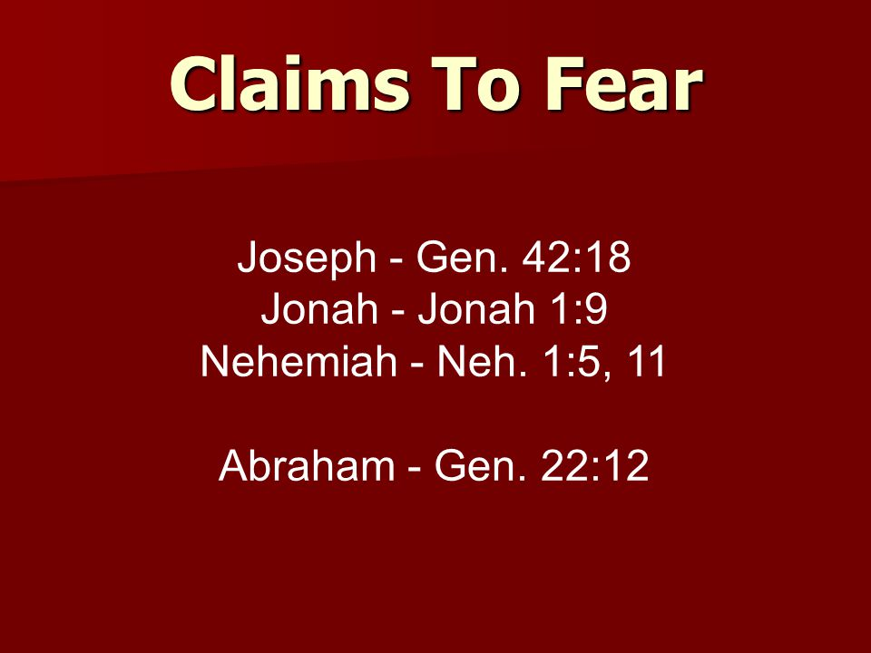 Claims To Fear Joseph - Gen. 42:18 Jonah - Jonah 1:9 Nehemiah - Neh. 1:5, 11 Abraham - Gen. 22:12