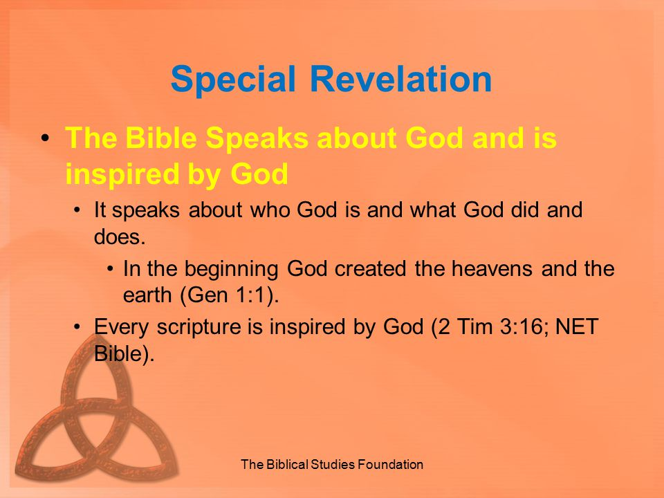 Special Revelation The Bible Speaks about God and is inspired by God It speaks about who God is and what God did and does. In the beginning God create