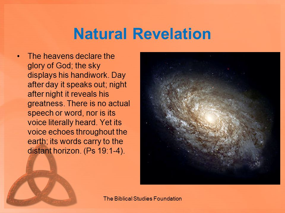 Natural Revelation For the wrath of God is revealed from heaven against all ungodliness and unrighteousness of people who suppress the truth by their unrighteousness, because what can be known about God is plain to them, because God has made it plain to them.