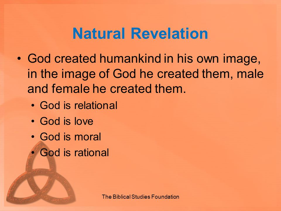 Natural Revelation God created humankind in his own image, in the image of God he created them, male and female he created them. God is relational God