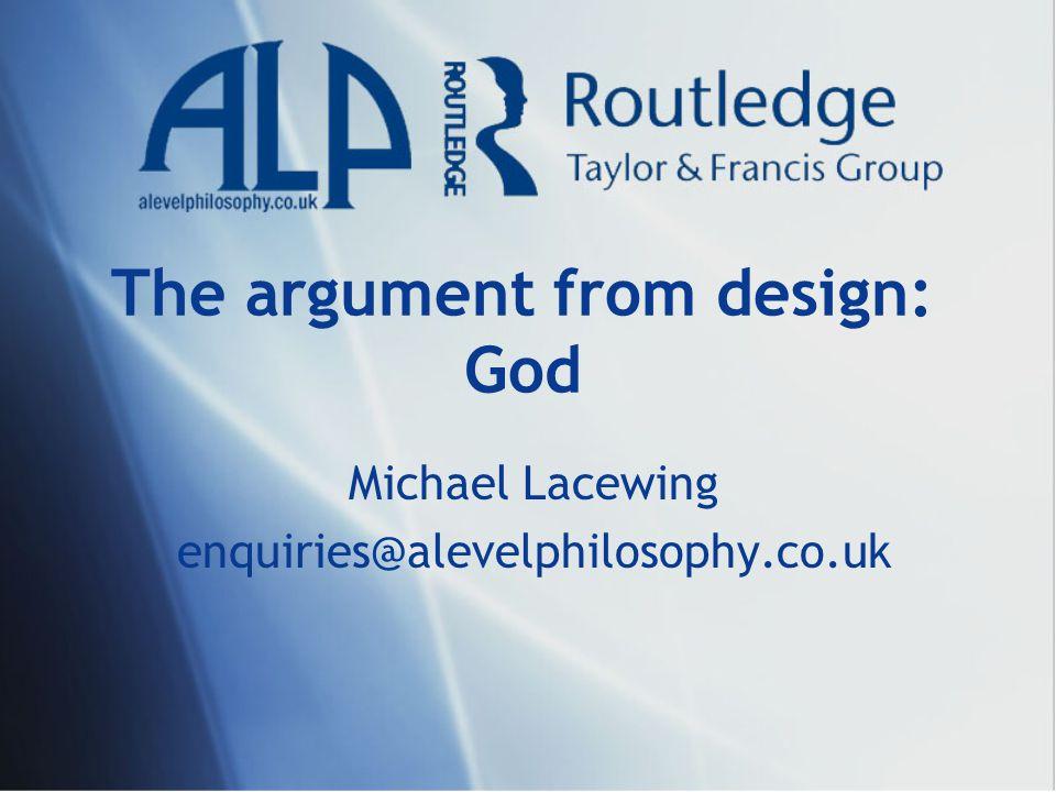 The argument from design: God Michael Lacewing enquiries@alevelphilosophy.co.uk
