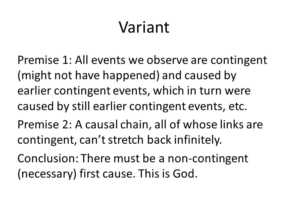Variant Premise 1: All events we observe are contingent (might not have happened) and caused by earlier contingent events, which in turn were caused b