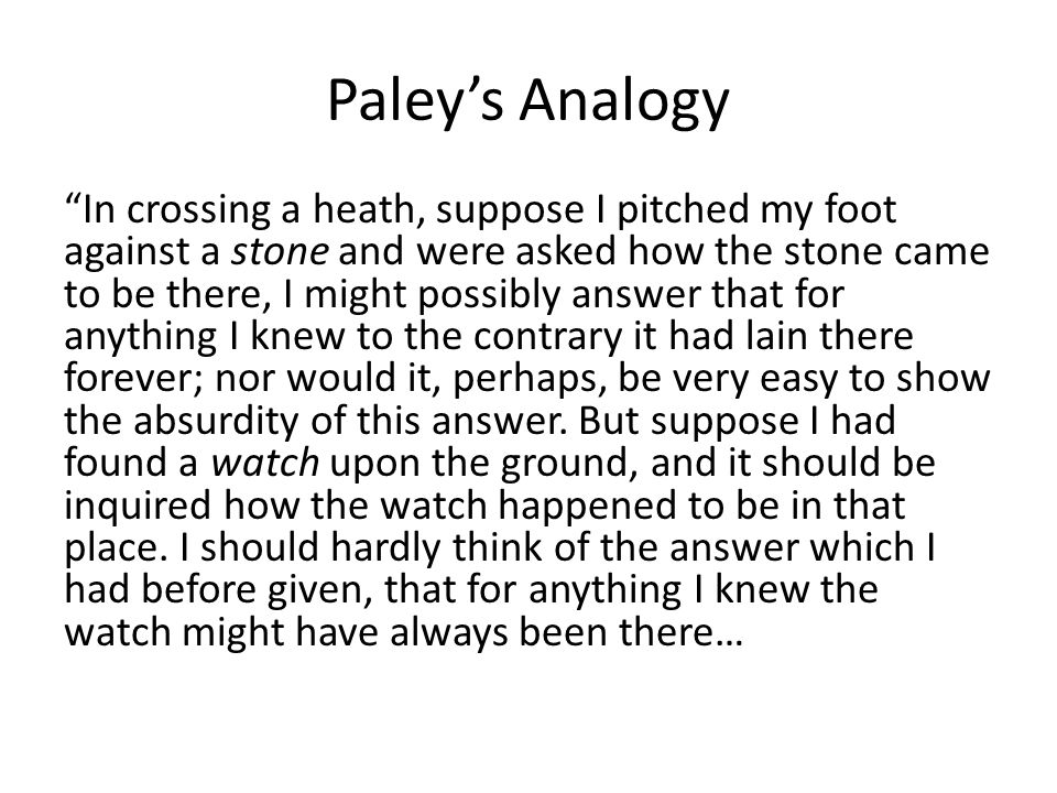 Paley's Analogy Yet why should not this answer serve for the watch as well as for the stone.