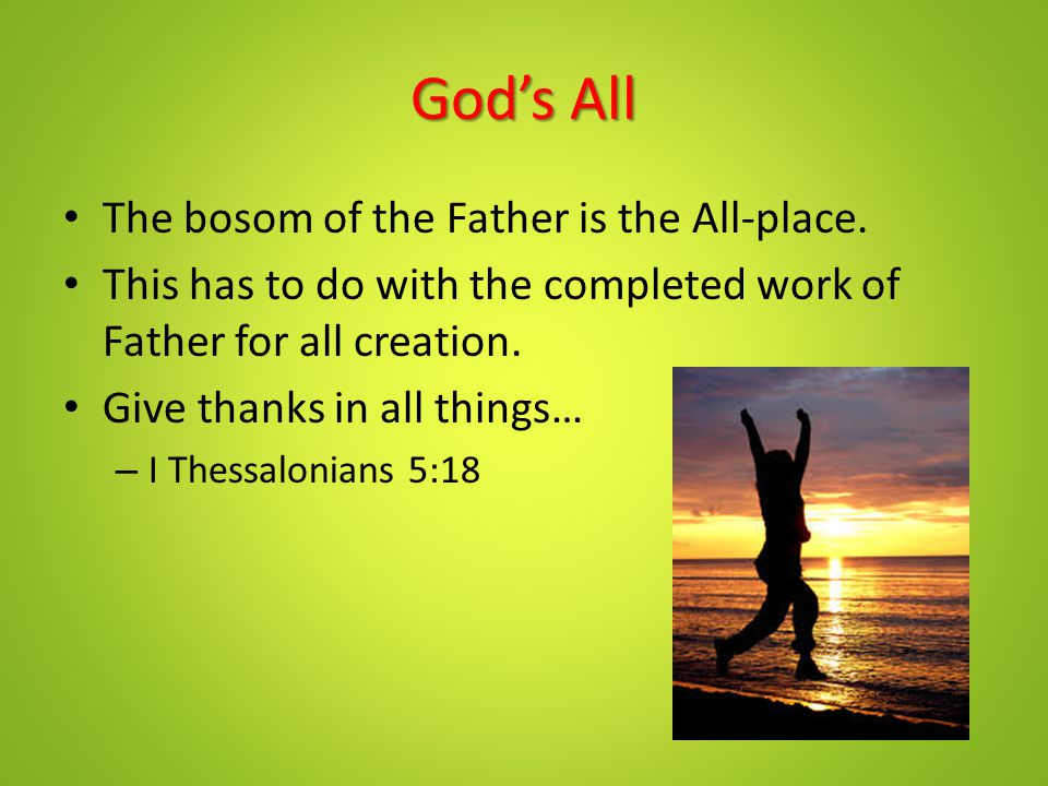 God's All The bosom of the Father is the All-place.