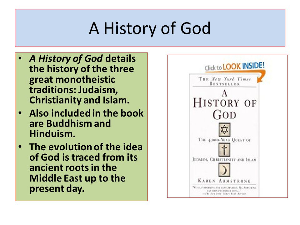 A History of God A History of God details the history of the three great monotheistic traditions: Judaism, Christianity and Islam. Also included in th
