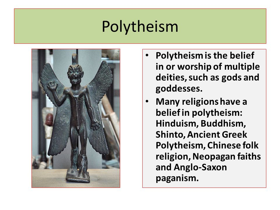 Polytheism Polytheism is the belief in or worship of multiple deities, such as gods and goddesses. Many religions have a belief in polytheism: Hinduis
