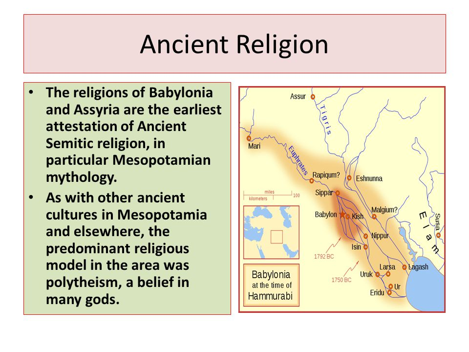 Ancient Religion The religions of Babylonia and Assyria are the earliest attestation of Ancient Semitic religion, in particular Mesopotamian mythology