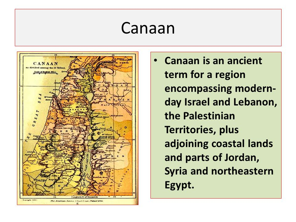 Canaan Canaan is an ancient term for a region encompassing modern- day Israel and Lebanon, the Palestinian Territories, plus adjoining coastal lands a