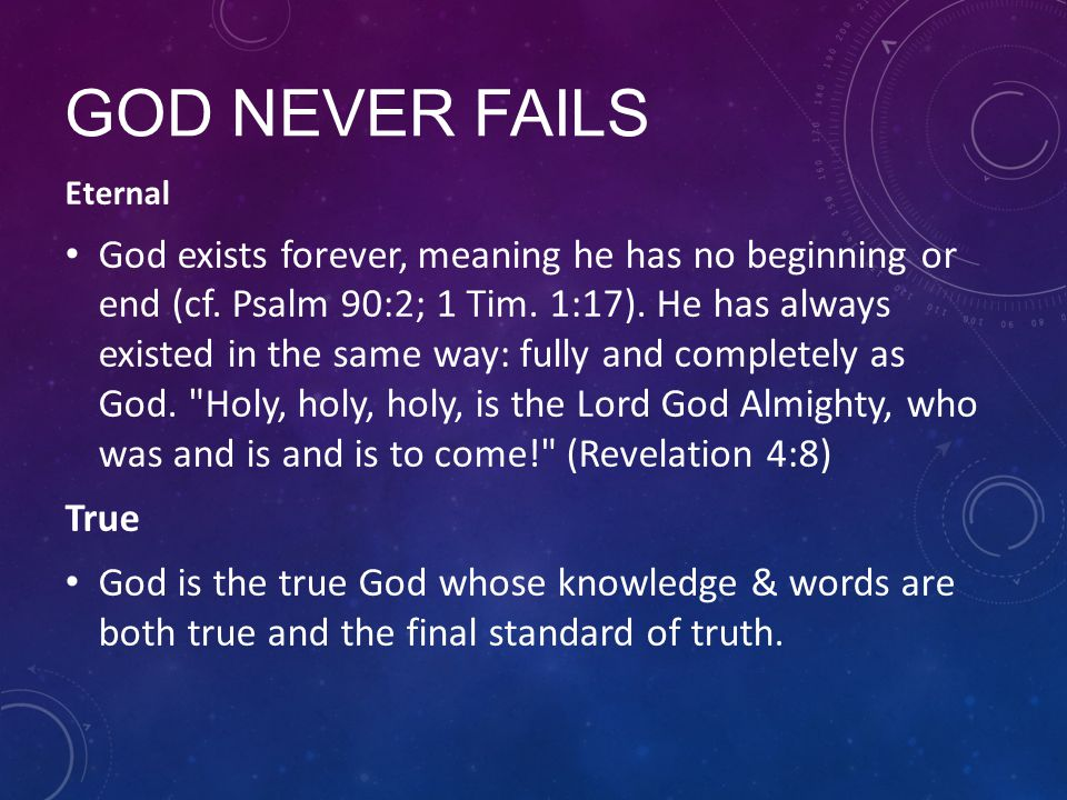 GOD NEVER FAILS Eternal God exists forever, meaning he has no beginning or end (cf.
