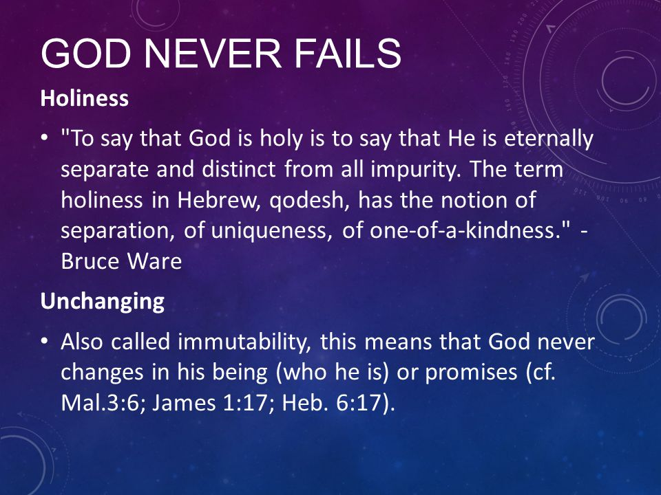 GOD NEVER FAILS Holiness To say that God is holy is to say that He is eternally separate and distinct from all impurity.