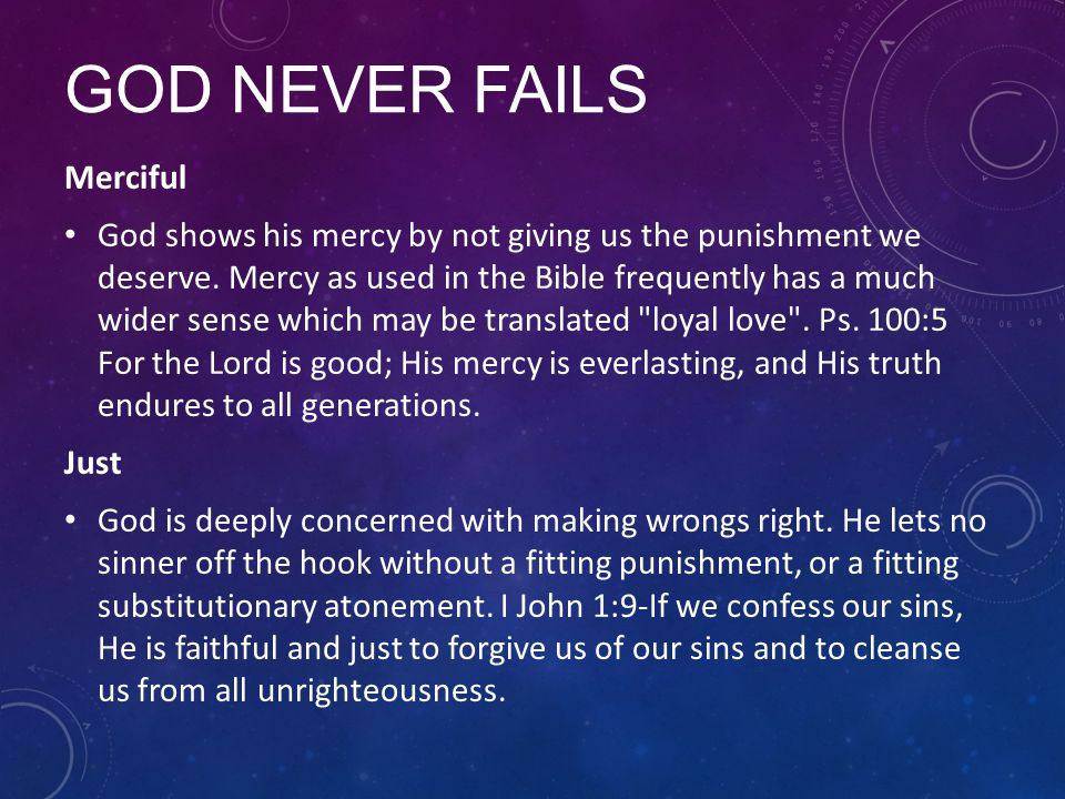 GOD NEVER FAILS Merciful God shows his mercy by not giving us the punishment we deserve. Mercy as used in the Bible frequently has a much wider sense