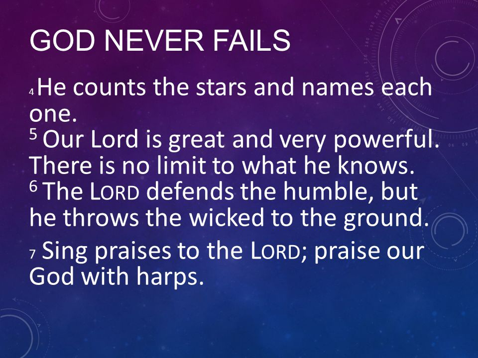 GOD NEVER FAILS 4 He counts the stars and names each one.