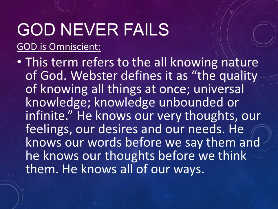 GOD NEVER FAILS GOD is Omniscient: This term refers to the all knowing nature of God.