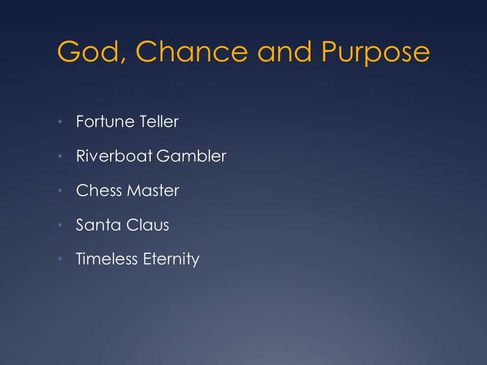God, Chance and Purpose Fortune Teller Riverboat Gambler Chess Master Santa Claus Timeless Eternity