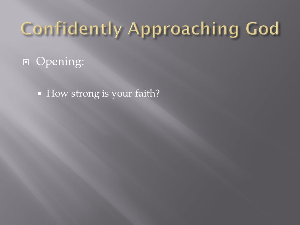 Opening:  How strong is your faith?