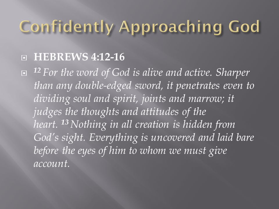  HEBREWS 4:12-16  12 For the word of God is alive and active.