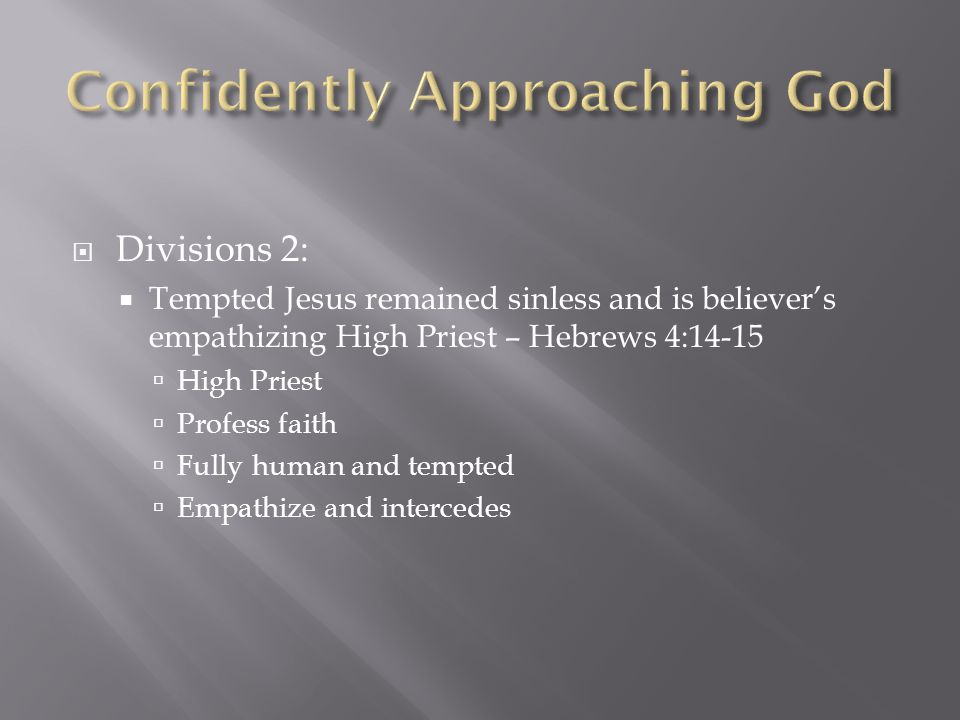  Divisions 2:  Tempted Jesus remained sinless and is believer's empathizing High Priest – Hebrews 4:14-15  High Priest  Profess faith  Fully human and tempted  Empathize and intercedes