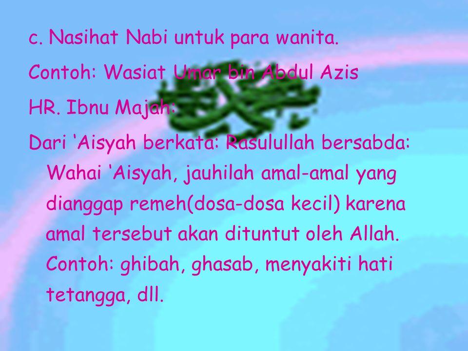 c.Nasihat Nabi untuk para wanita. Contoh: Wasiat Umar bin Abdul Azis HR.