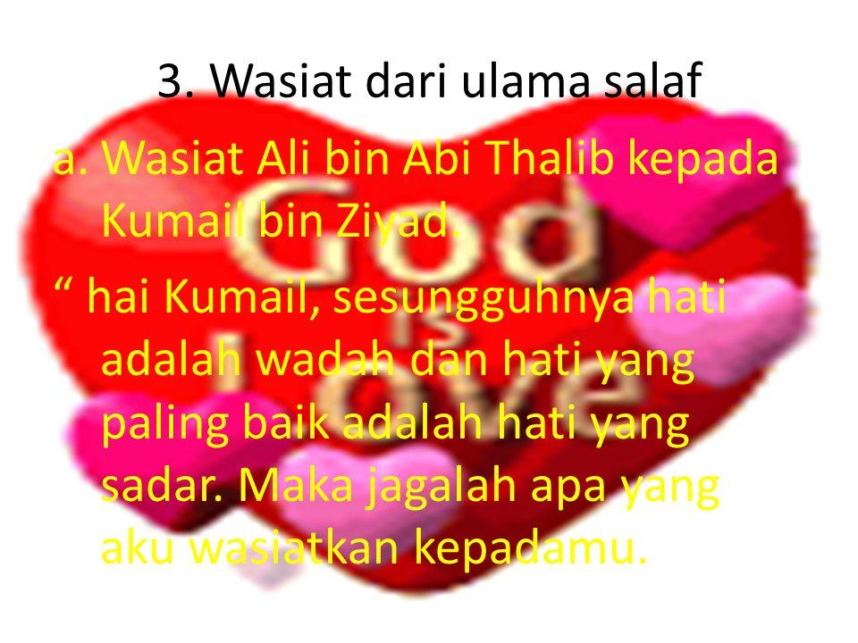 3.Wasiat dari ulama salaf a.Wasiat Ali bin Abi Thalib kepada Kumail bin Ziyad.