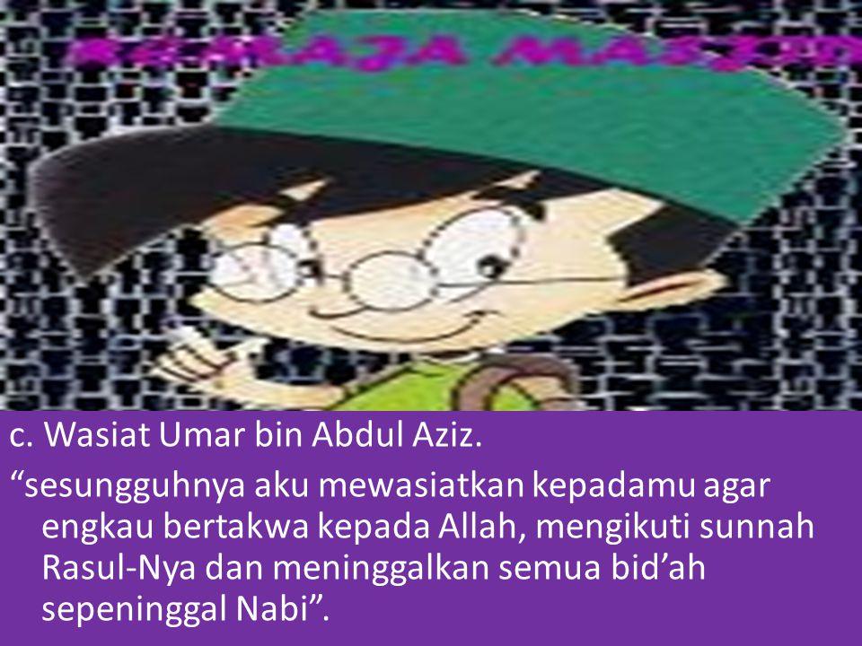 c.Wasiat Umar bin Abdul Aziz.