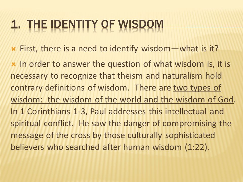  First, there is a need to identify wisdom—what is it?  In order to answer the question of what wisdom is, it is necessary to recognize that theism