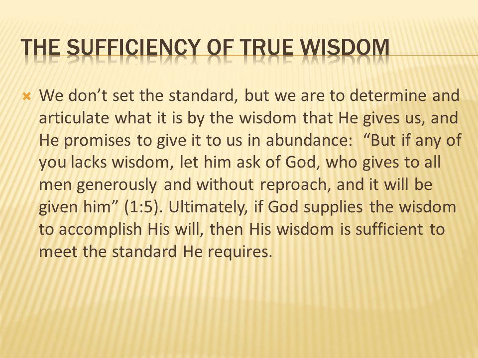  We don't set the standard, but we are to determine and articulate what it is by the wisdom that He gives us, and He promises to give it to us in abu