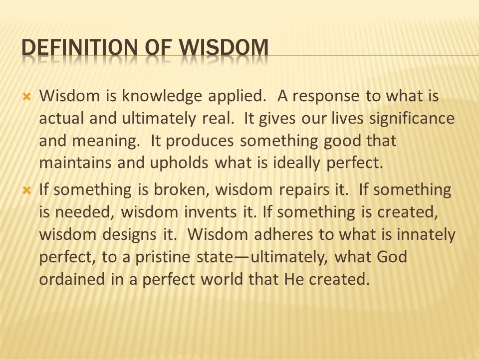  First, there is a need to identify wisdom—what is it.