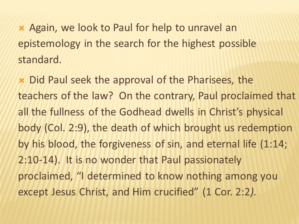  Again, we look to Paul for help to unravel an epistemology in the search for the highest possible standard.  Did Paul seek the approval of the Phar