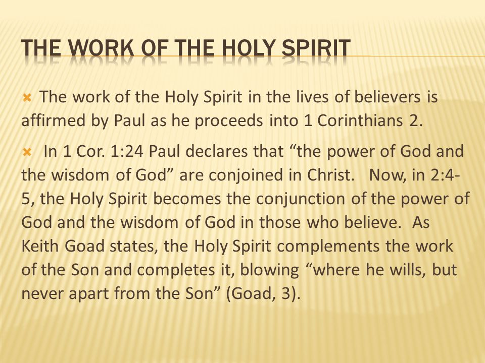 """ The work of the Holy Spirit in the lives of believers is affirmed by Paul as he proceeds into 1 Corinthians 2.  In 1 Cor. 1:24 Paul declares that """""""