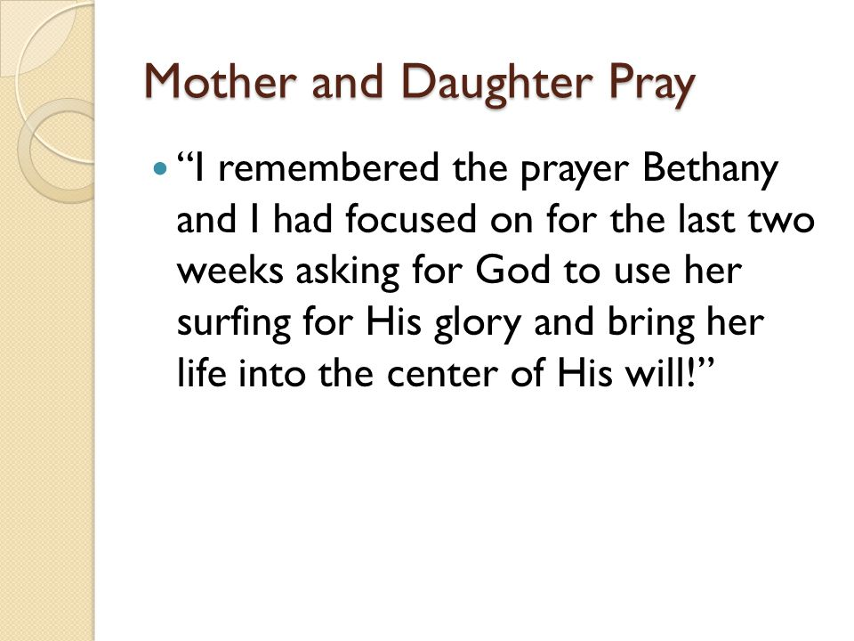 """Mother and Daughter Pray """"I remembered the prayer Bethany and I had focused on for the last two weeks asking for God to use her surfing for His glory"""
