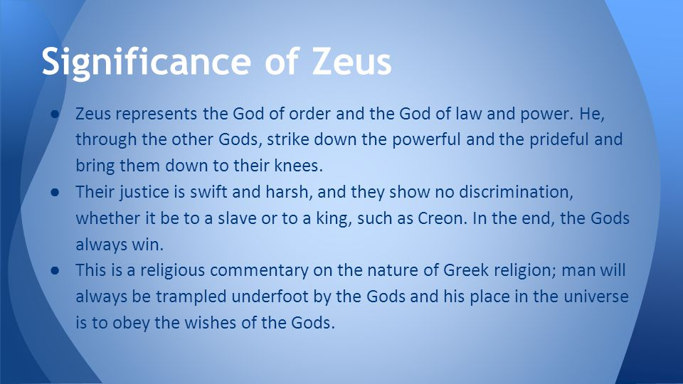 ● Zeus represents the God of order and the God of law and power.