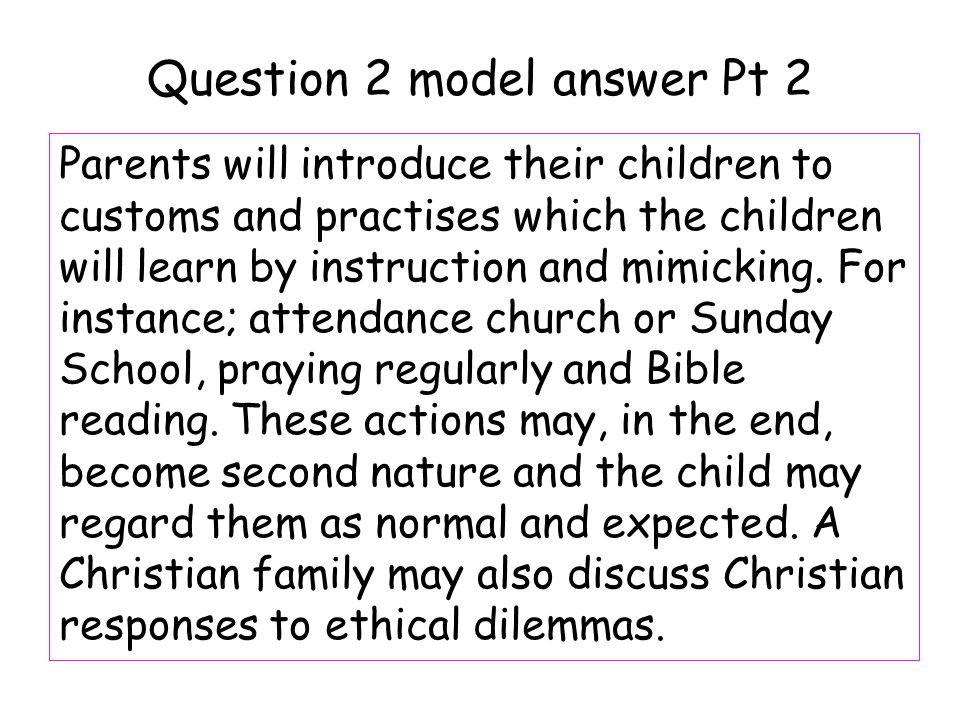 Question 2 model answer Pt 2 Parents will introduce their children to customs and practises which the children will learn by instruction and mimicking.