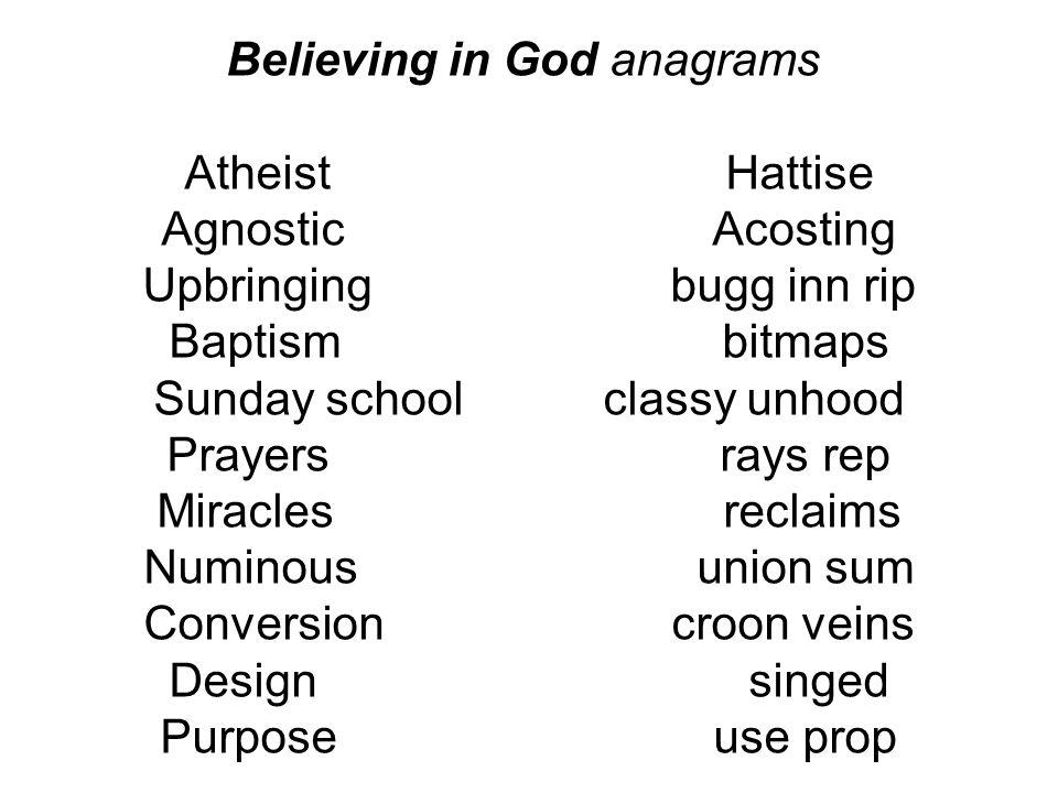 Believing in God anagrams Atheist Hattise Agnostic Acosting Upbringing bugg inn rip Baptism bitmaps Sunday school classy unhood Prayers rays rep Mirac