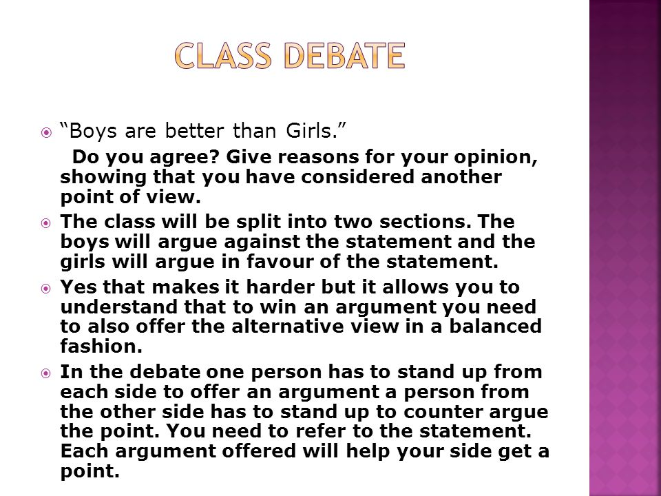 """ """"Boys are better than Girls."""" Do you agree? Give reasons for your opinion, showing that you have considered another point of view.  The class will"""