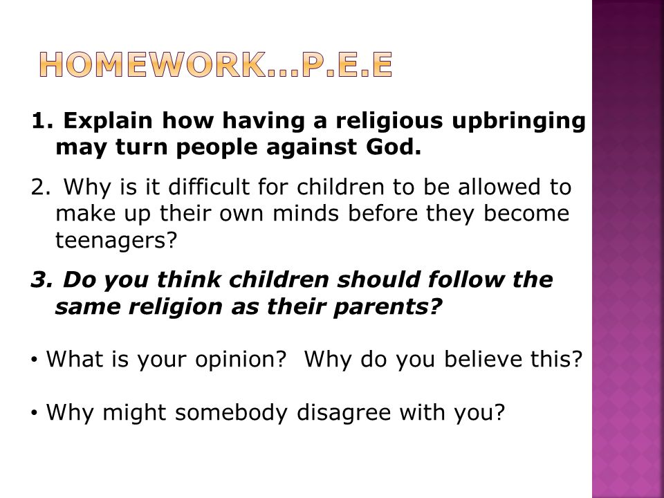1. Explain how having a religious upbringing may turn people against God. 2. Why is it difficult for children to be allowed to make up their own minds