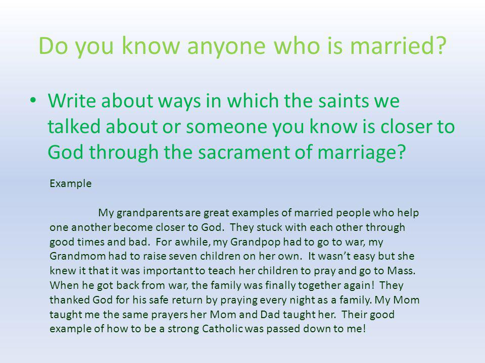 Do you know anyone who is married? Write about ways in which the saints we talked about or someone you know is closer to God through the sacrament of