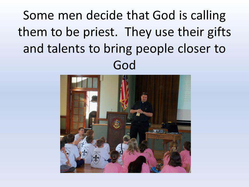 Some men decide that God is calling them to be priest.
