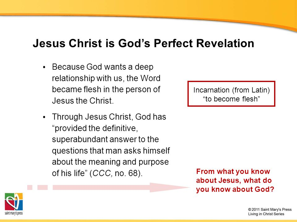 Jesus Christ is God's Perfect Revelation Because God wants a deep relationship with us, the Word became flesh in the person of Jesus the Christ. Throu