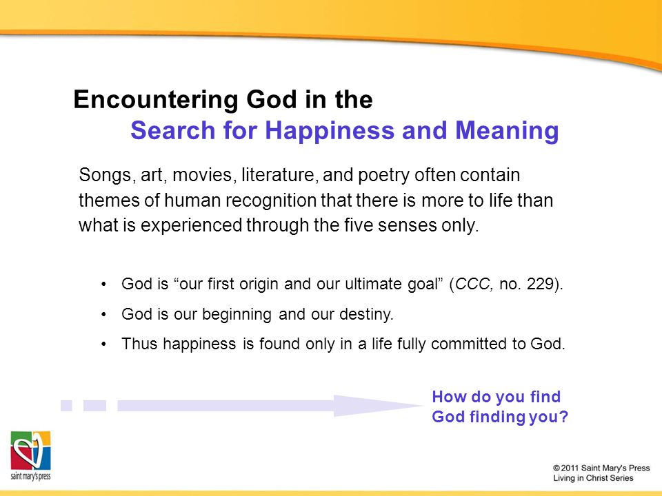 Encountering God in the Search for Happiness and Meaning How do you find God finding you? Songs, art, movies, literature, and poetry often contain the