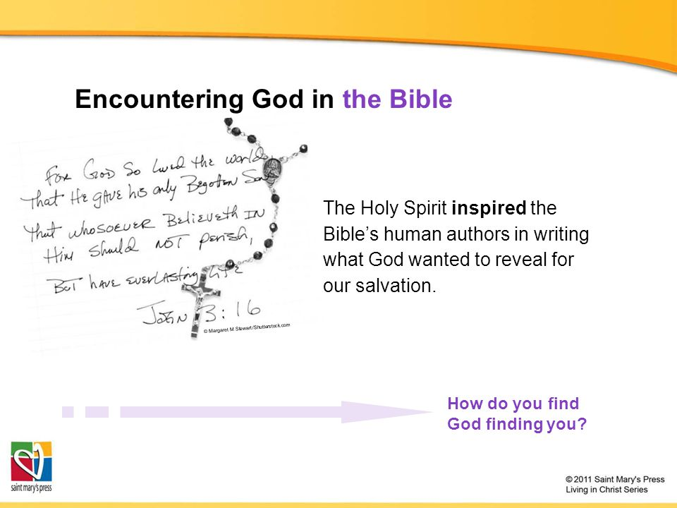 Encountering God in the Bible How do you find God finding you? The Holy Spirit inspired the Bible's human authors in writing what God wanted to reveal