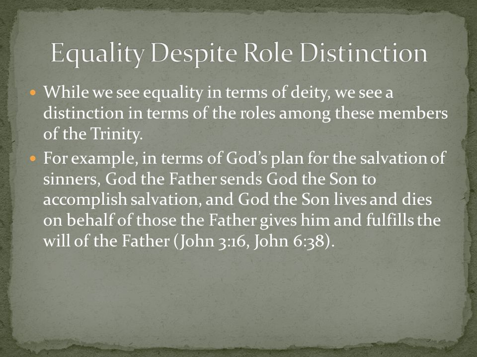While we see equality in terms of deity, we see a distinction in terms of the roles among these members of the Trinity. For example, in terms of God's