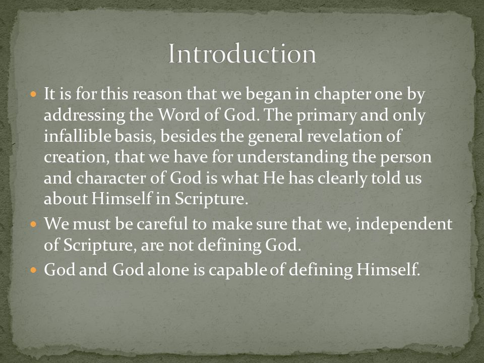 It is for this reason that we began in chapter one by addressing the Word of God. The primary and only infallible basis, besides the general revelatio