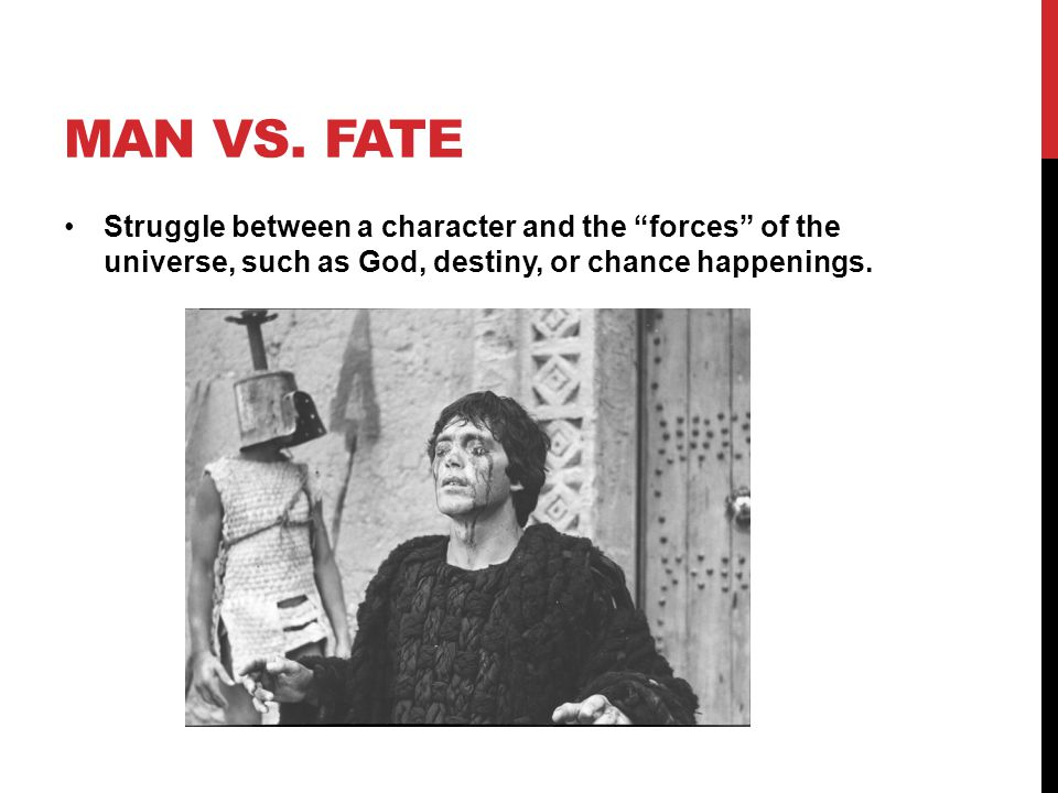 "MAN VS. FATE Struggle between a character and the ""forces"" of the universe, such as God, destiny, or chance happenings."