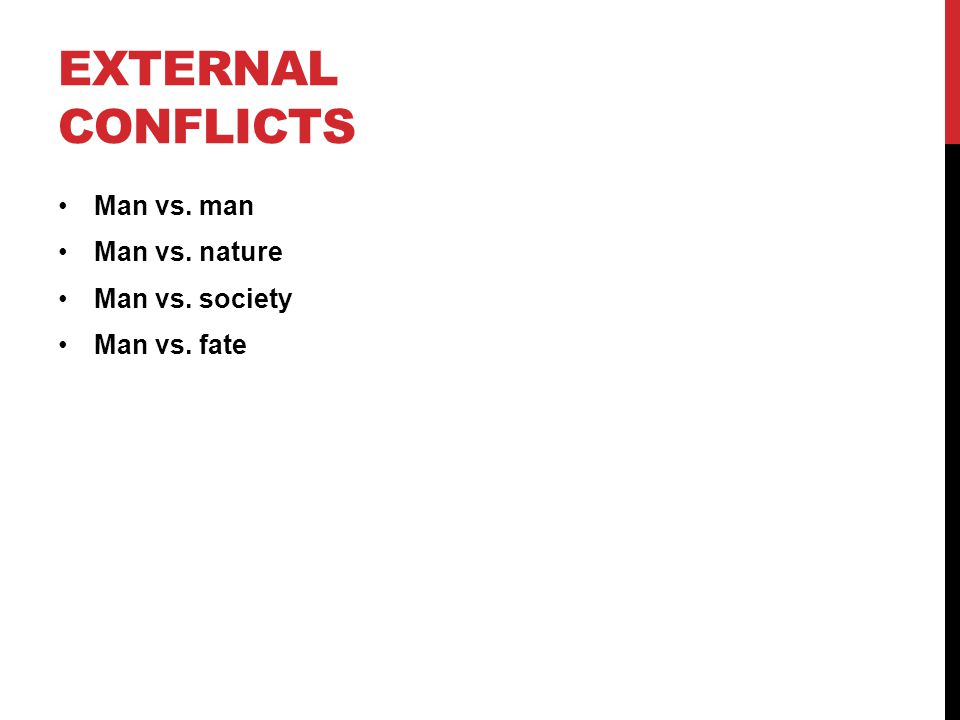 EXTERNAL CONFLICTS Man vs. man Man vs. nature Man vs. society Man vs. fate