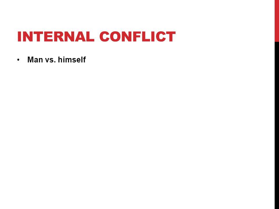INTERNAL CONFLICT Man vs. himself